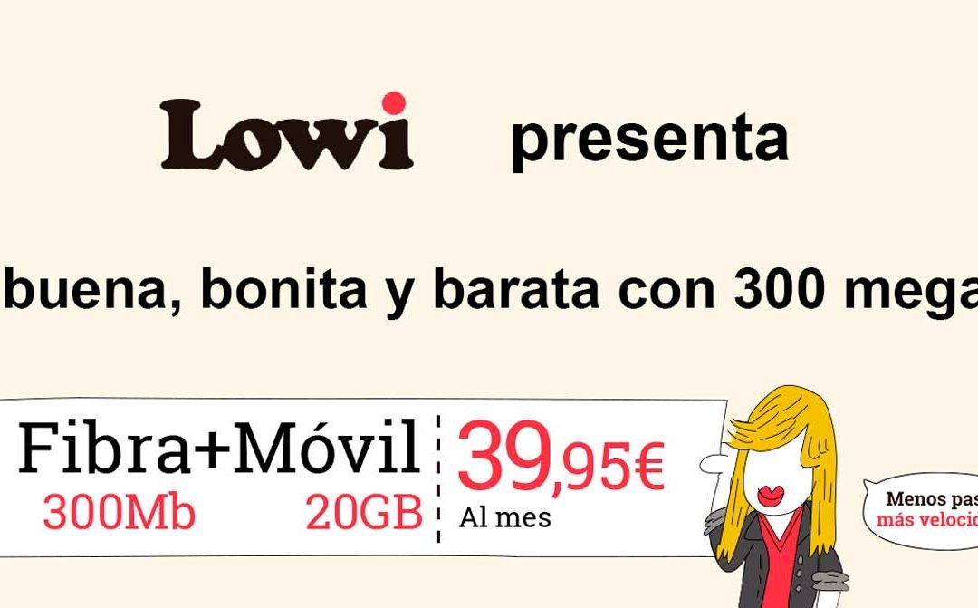 Lowi vuelve a dar guerra: fibra con 300 megas y móvil con 20 GB por 39,95 euros